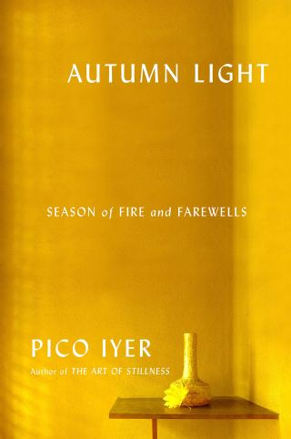 Autumn Light: Pico Iyer on Finding Beauty in Impermanence and Luminosity in Loss