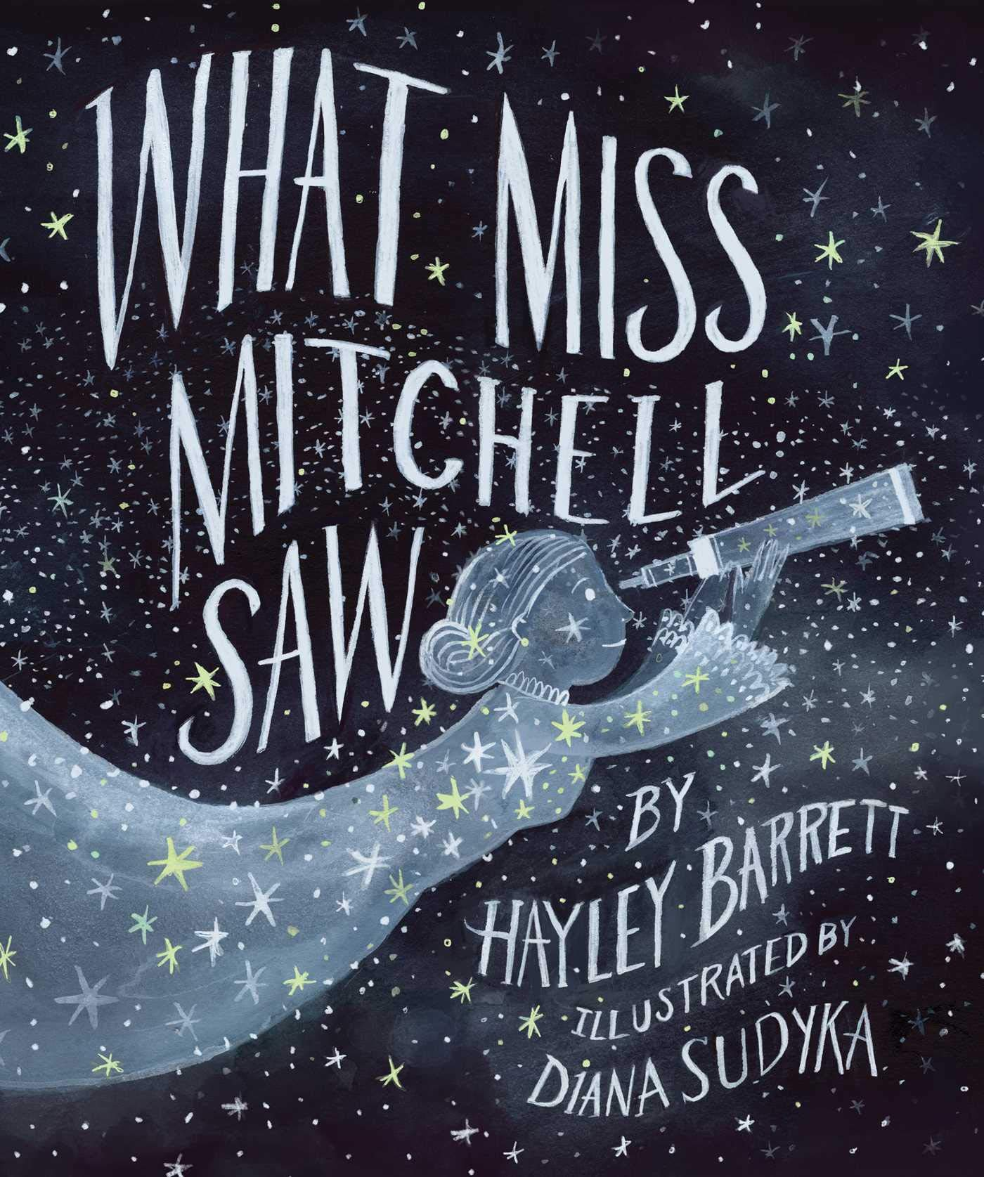 What Miss Mitchell Saw: A Lovely Picture-Book About the 19th-Century Astronomer Who Blazed the Way for Women in STEM