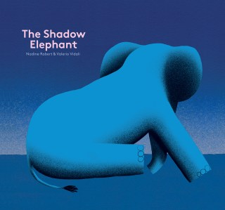 The Shadow Elephant: A Tender Illustrated Fable About What It Takes to Unblue Our Sorrows and Lighten the Load of Our Heaviest Emotions