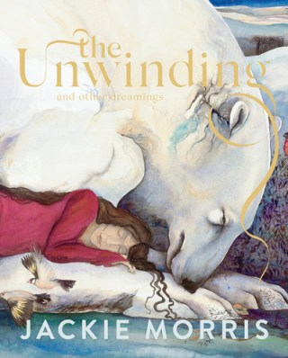 The Unwinding: An Uncommonly Enchanting Painted Poem Celebrating the Wilderness of the Imagination and Our Capacity for Love, Trust, and Hope