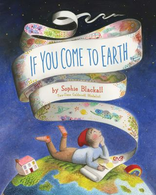 If You Come to Earth: A Tender Illustrated Celebration of the Many Ways to Be Human and What Makes Our Miraculous Planet a World