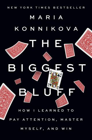 The Biggest Bluff: Control, Chance, and How the Psychology of Poker Illuminates the Art of Thriving Through Uncertainty