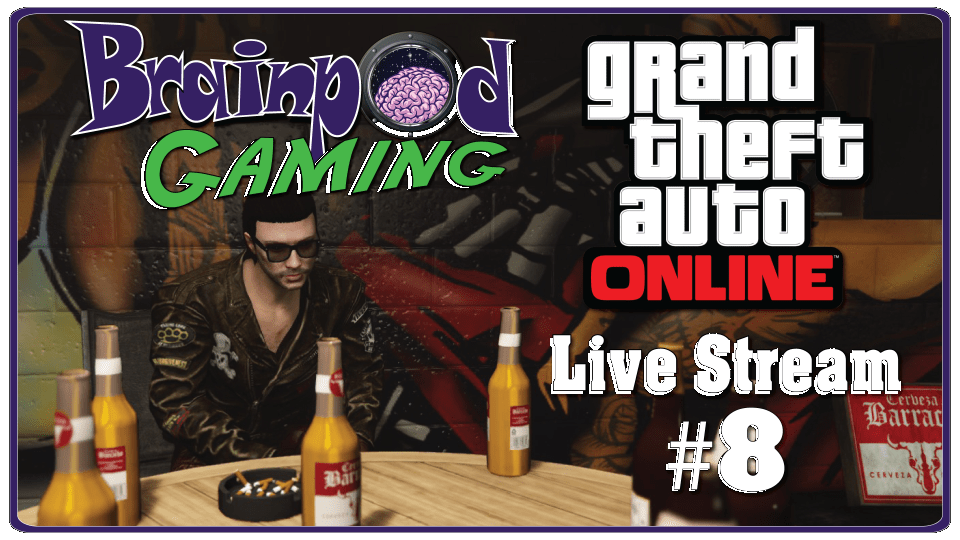 Brainpod Gaming – GTA Online Stream #8