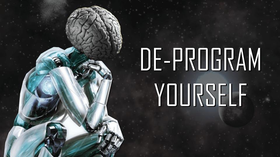 PLEASE DE-PROGRAM YOURSELF!