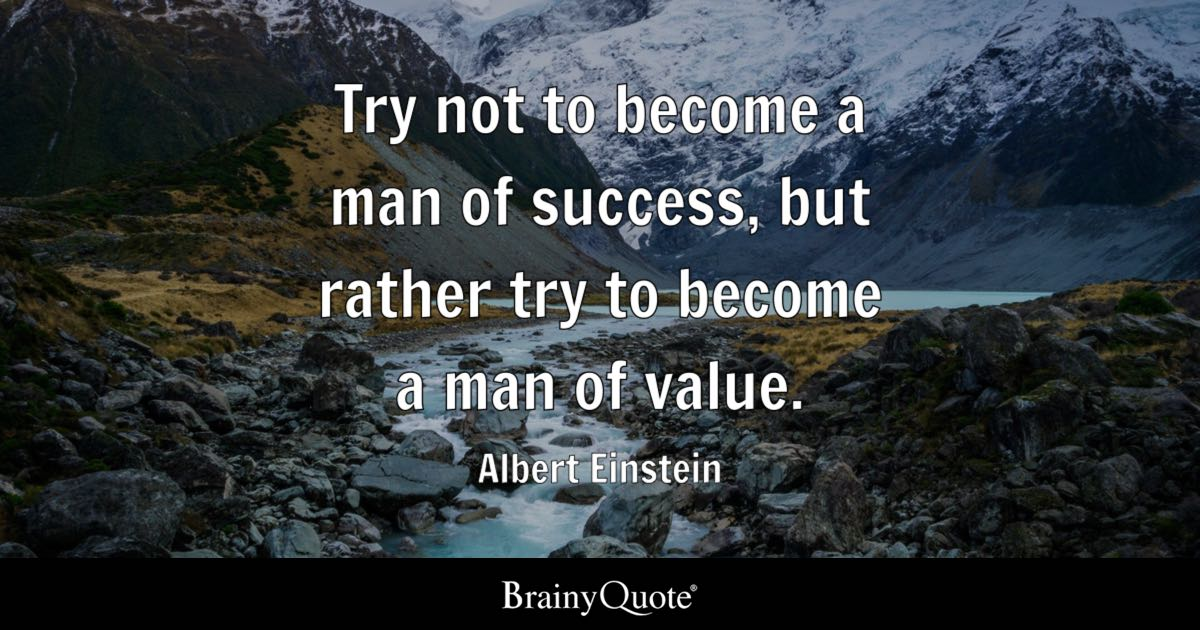 Albert Einstein Quotes   BrainyQuote Try not to become a man of success  but rather try to become a man