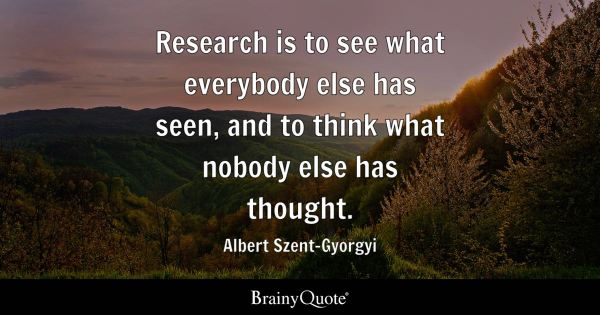 Research is to see what everybody else has seen, and to ...