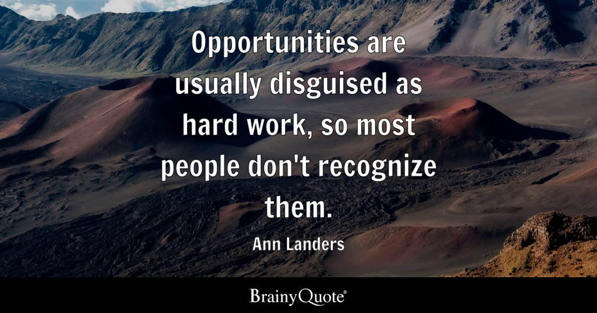 Opportunities Are Usually Disguised As Hard Work So Most
