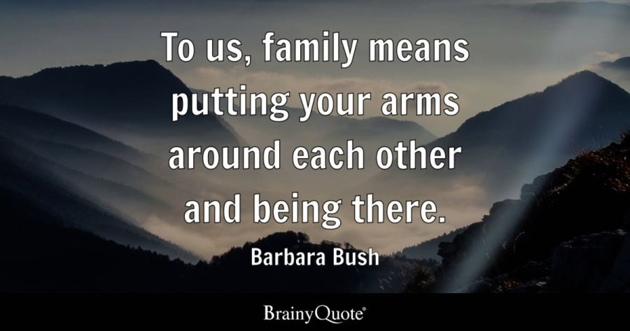 To us  family means putting your arms around each other and being     Quote To us  family means putting your arms around each other and being  there