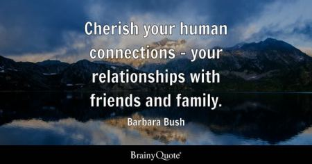 Friends And Family Quotes   BrainyQuote Cherish your human connections   your relationships with friends and family     Barbara Bush