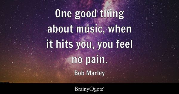 Bob Marley - One good thing about music, when it hits you ...