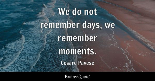 Cesare Pavese - We do not remember days, we remember moments.