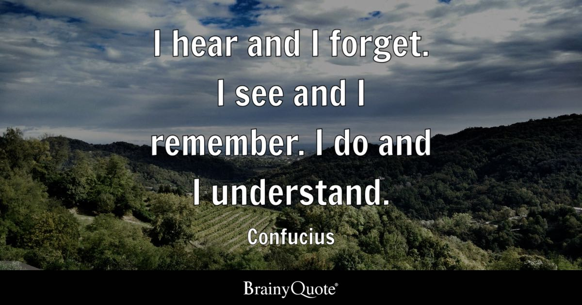 Top 10 Brainy Quotes   BrainyQuote Brainy Quotes  10  Quote I hear and I forget  I see and I remember  I do  and I