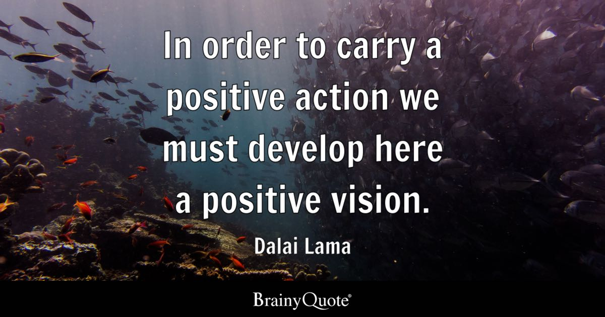Dalai Lama In Order To Carry A Positive Action We Must