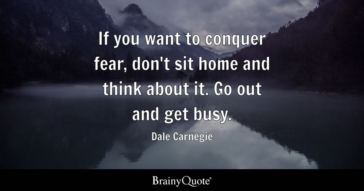 Dale Carnegie If You Want To Conquer Fear Don T Sit
