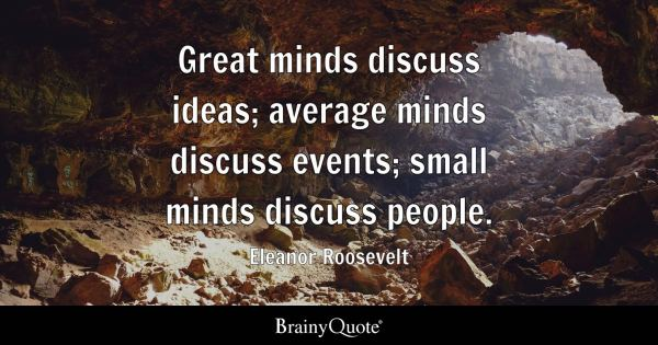 Eleanor Roosevelt Great minds discuss ideas average