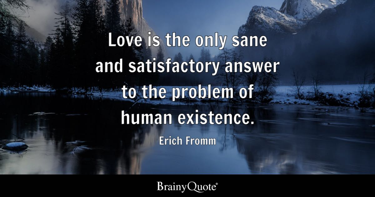 Erich Fromm Love Is The Only Sane And Satisfactory