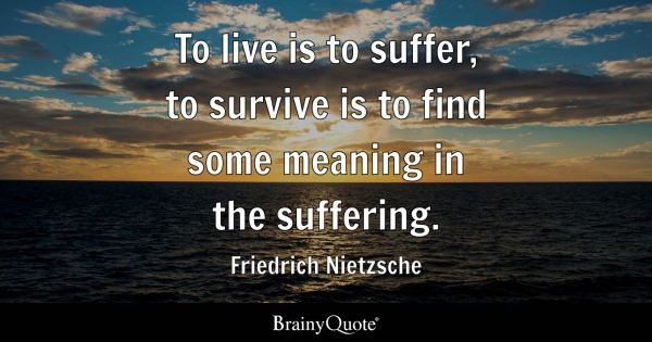 Friedrich Nietzsche - To live is to suffer, to survive is ...