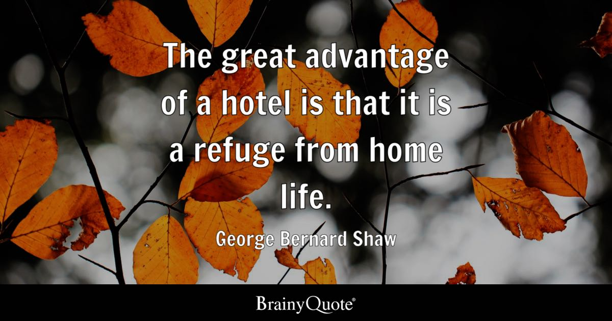 George Bernard Shaw The Great Advantage Of A Hotel Is
