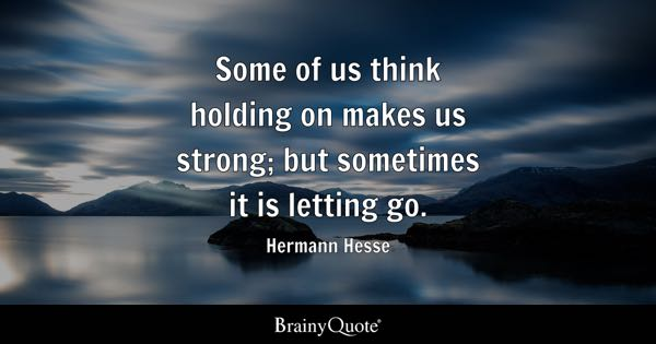 some of us think holding on makes us strong but sometimes it is letting go - Letting Go Quotes