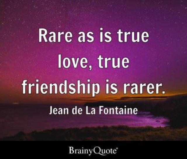 Rare As Is True Love True Friendship Is Rarer Jean De La Fontaine