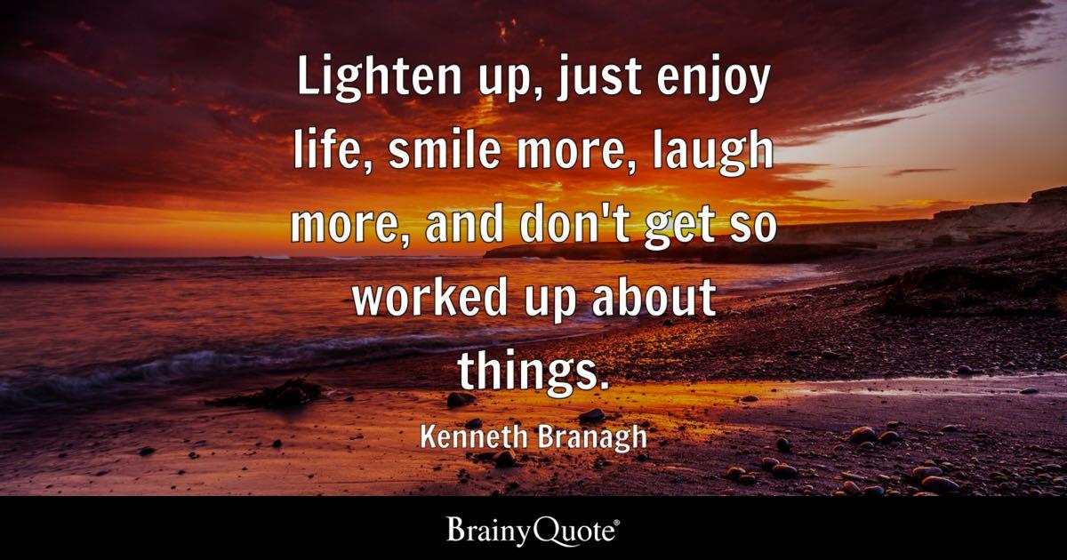 Kenneth Branagh Lighten Up Just Enjoy Life Smile More