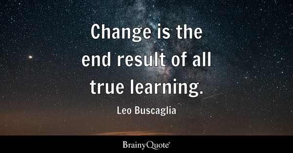Change Quotes   BrainyQuote Change is the end result of all true learning    Leo Buscaglia