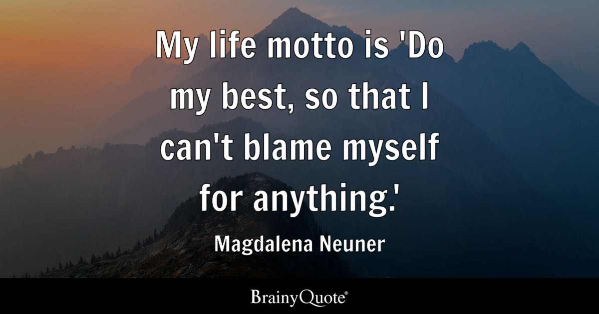 Image of: Motivational Quotes Quote My Life Motto Is do My Best So That Cant Blame Brainy Quote Top 10 Best Quotes Brainyquote