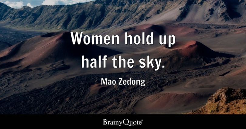 Women hold up half the sky. - Mao Zedong