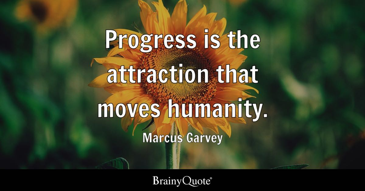 Progress Is The Attraction That Moves Humanity Marcus