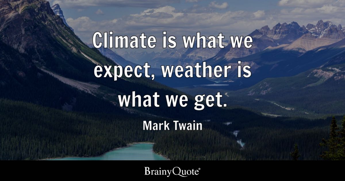 Climate Is What We Expect Weather Is What We Get Mark