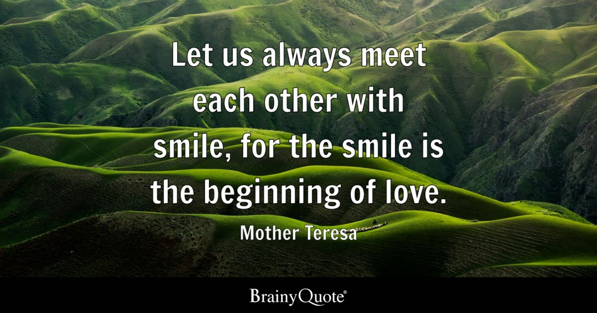 Love Quotes   BrainyQuote Let us always meet each other with smile  for the smile is the beginning of