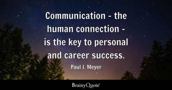 Communication - the human connection - is the key to personal and career success.