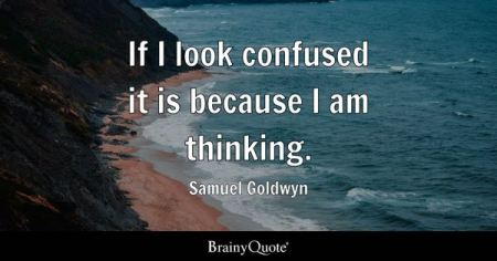 Confused Quotes   BrainyQuote If I look confused it is because I am thinking    Samuel Goldwyn