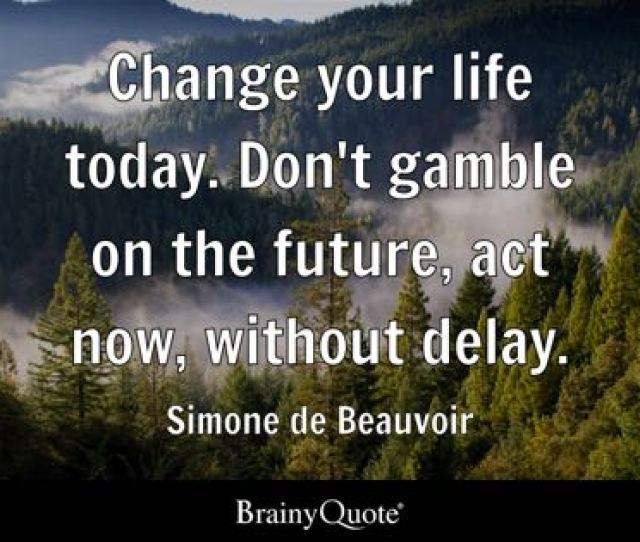 Change Your Life Today Dont Gamble On The Future Act Now