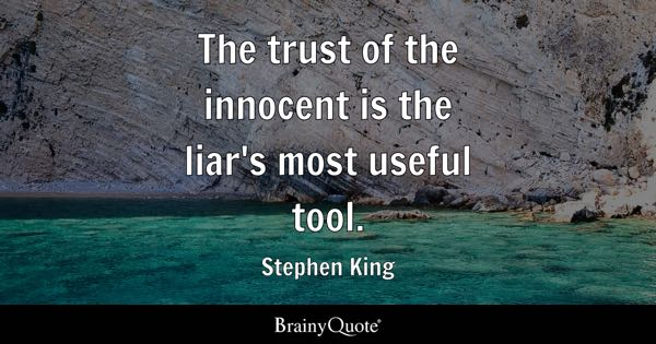 Trust Quotes   BrainyQuote The trust of the innocent is the liar s most useful tool