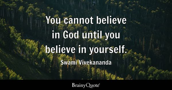Believe In Yourself Quotes   BrainyQuote You cannot believe in God until you believe in yourself    Swami Vivekananda