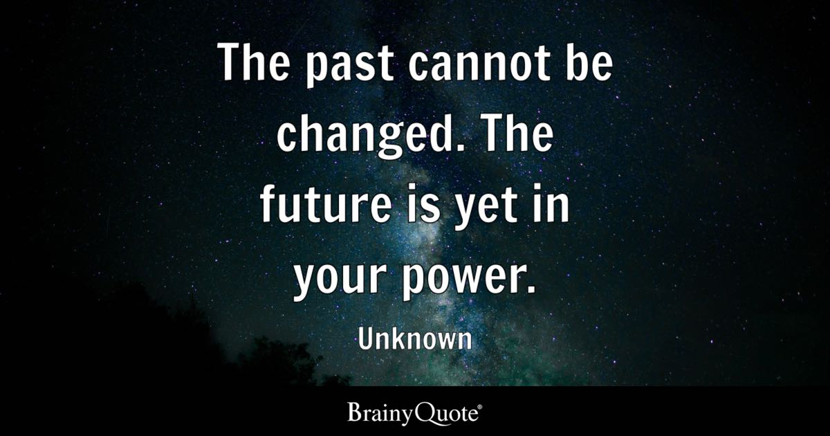 Image of: Friendship The Past Cannot Be Changed The Future Is Yet In Your Power Unknown Notcooltobully Motivational Quotes Brainyquote