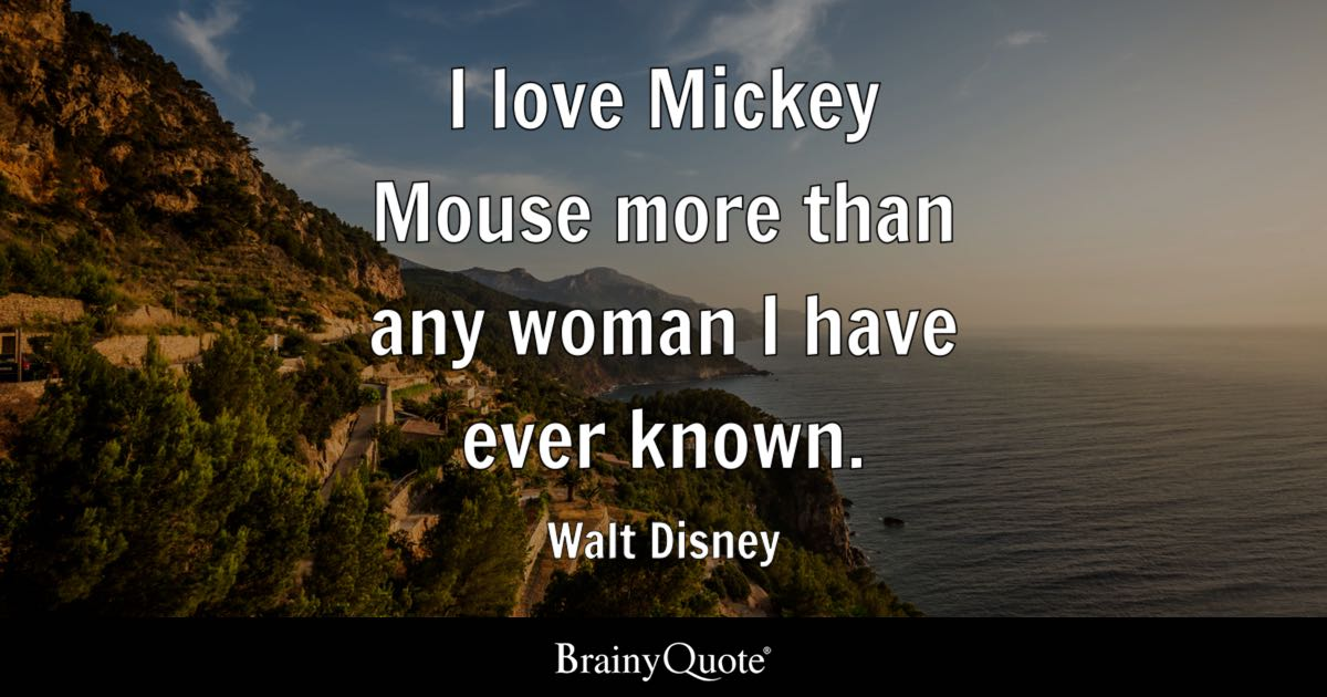 Walt Disney Quotes   BrainyQuote I love Mickey Mouse more than any woman I have ever known    Walt Disney