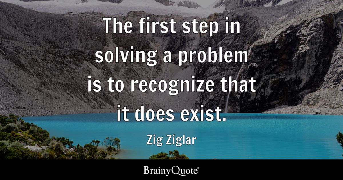 The First Step In Solving A Problem Is To Recognize That