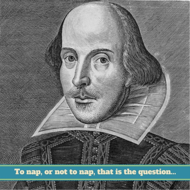 To nap, or not to nap - Shakespeare