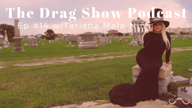 The drag show podcast magic and drag