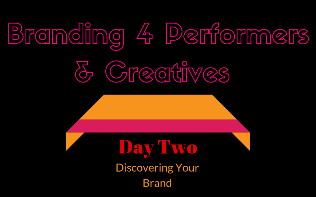 Branding for Artists, Performers, & Creatives Day 2: Discover Your Brand