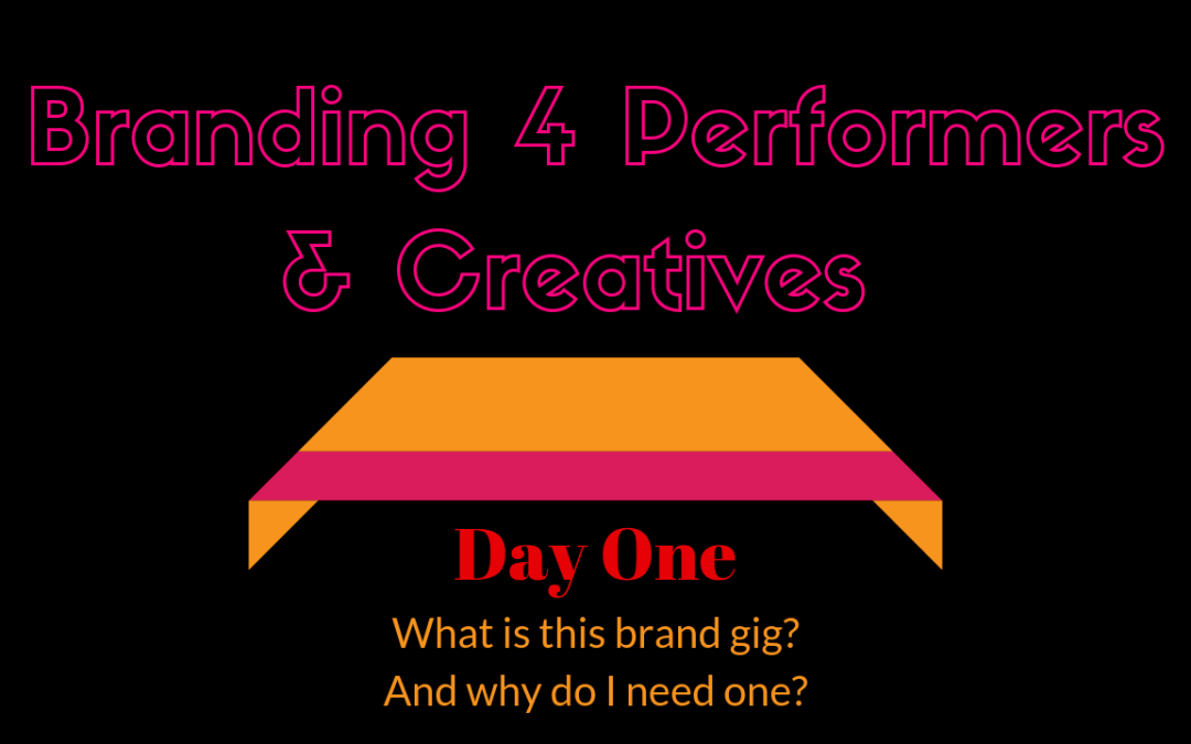 Branding for Artists, Performers, & Creatives Day 1: What is a Brand? And Why Do I Need One?
