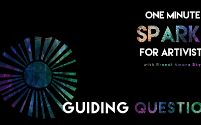Guiding Question Ep. 18 One Minute Sparks For Artivists