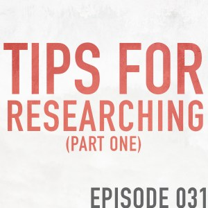 Tips for Researching (Part 1) – Episode 031