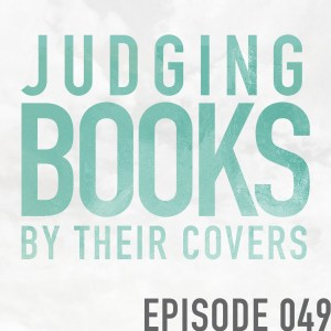 On Judging Books by Their Covers – Episode 049