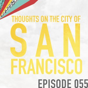Thoughts on the City of San Francisco – Episode 055