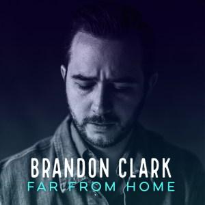 Brandon Clark - Far From Home (Single)
