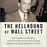 The Hellhound of Wall Street – How Ferdinand Pecora's Investigation of the Great Crash Forever Changed American Finance
