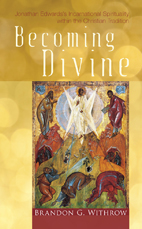 Becoming Divine: Jonathan Edwards's Incarnational Spirituality within the Christian Tradition
